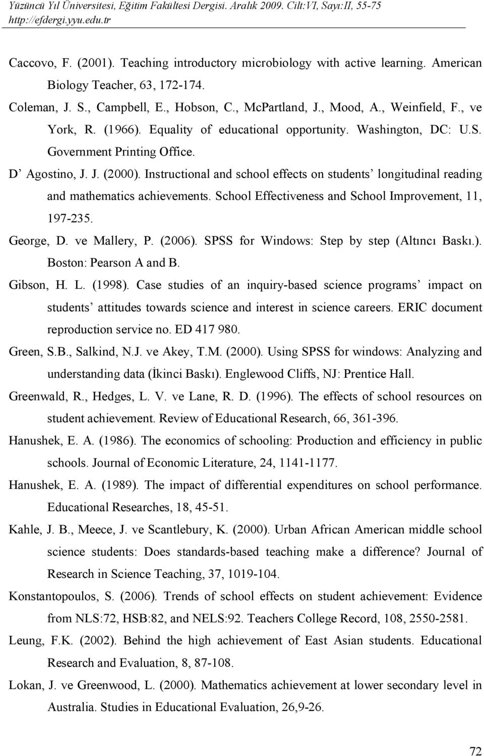 Instructional and school effects on students longitudinal reading and mathematics achievements. School Effectiveness and School Improvement, 11, 197-235. George, D. ve Mallery, P. (2006).