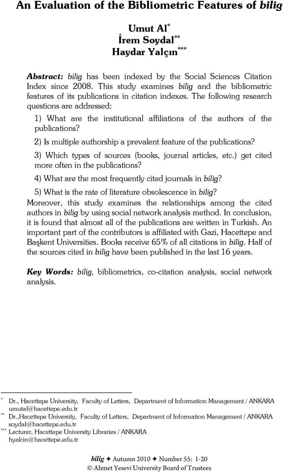 The following research questions are addressed: 1) What are the institutional affiliations of the authors of the publications? 2) Is multiple authorship a prevalent feature of the publications?