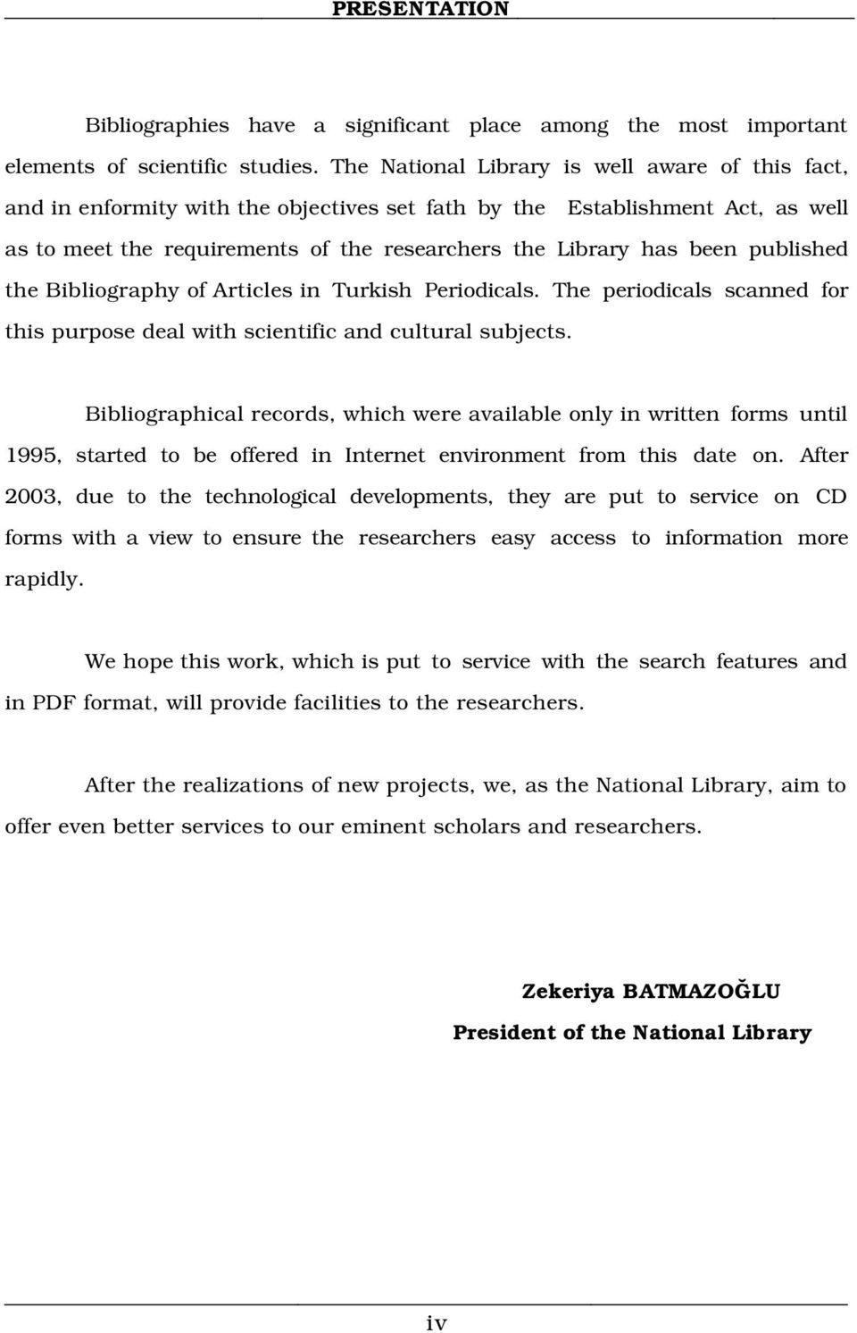 published the Bibliography of Articles in Turkish Periodicals. The periodicals scanned for this purpose deal with scientific and cultural subjects.
