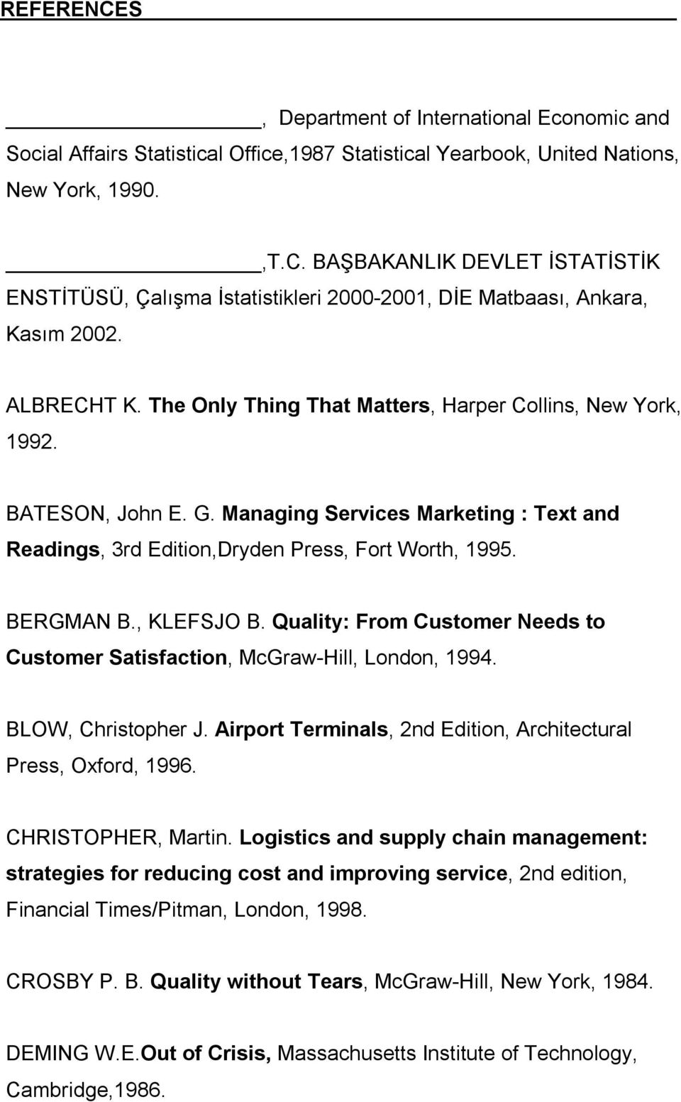 , KLEFSJO B. Quality: From Customer Needs to Customer Satisfaction, McGraw-Hill, London, 1994. BLOW, Christopher J. Airport Terminals, 2nd Edition, Architectural Press, Oxford, 1996.
