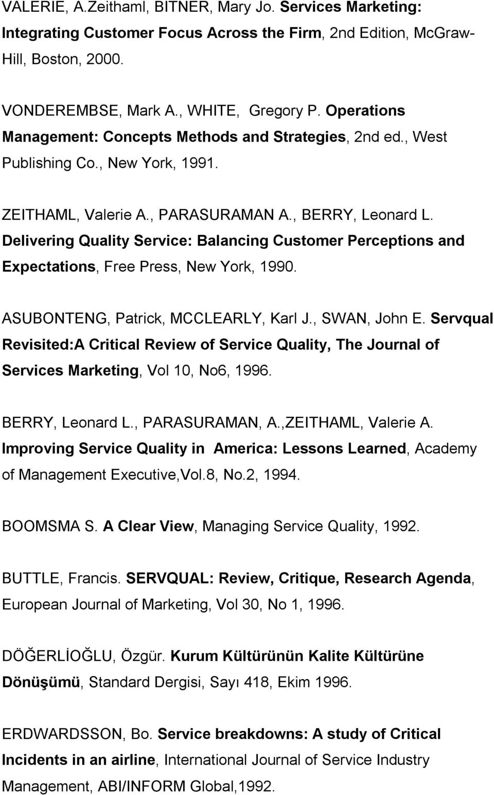 Delivering Quality Service: Balancing Customer Perceptions and Expectations, Free Press, New York, 1990. ASUBONTENG, Patrick, MCCLEARLY, Karl J., SWAN, John E.