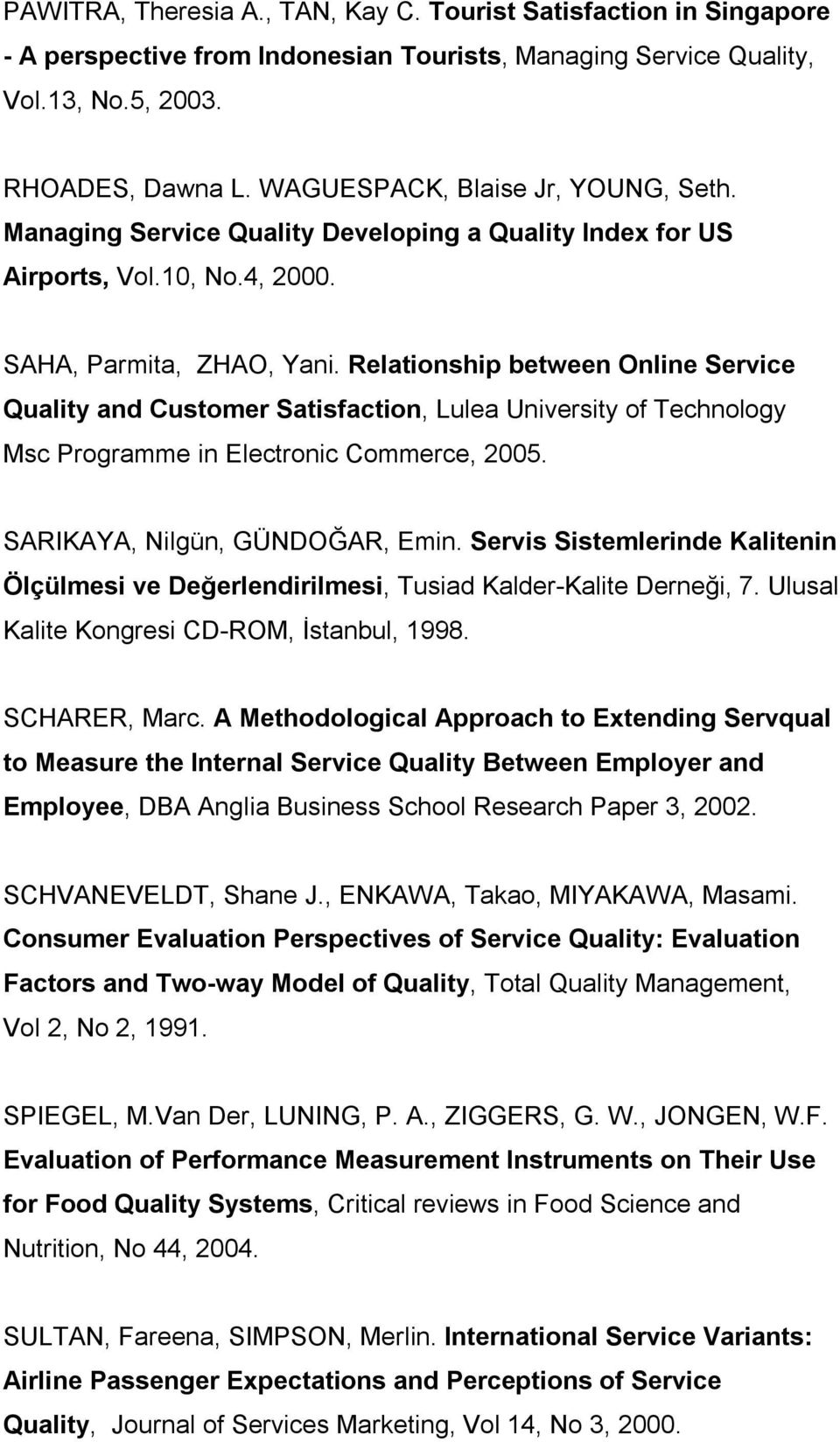 Relationship between Online Service Quality and Customer Satisfaction, Lulea University of Technology Msc Programme in Electronic Commerce, 2005. SARIKAYA, Nilgün, GÜNDOĞAR, Emin.