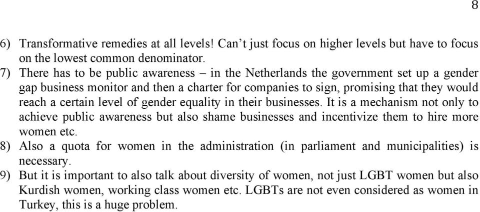 of gender equality in their businesses. It is a mechanism not only to achieve public awareness but also shame businesses and incentivize them to hire more women etc.