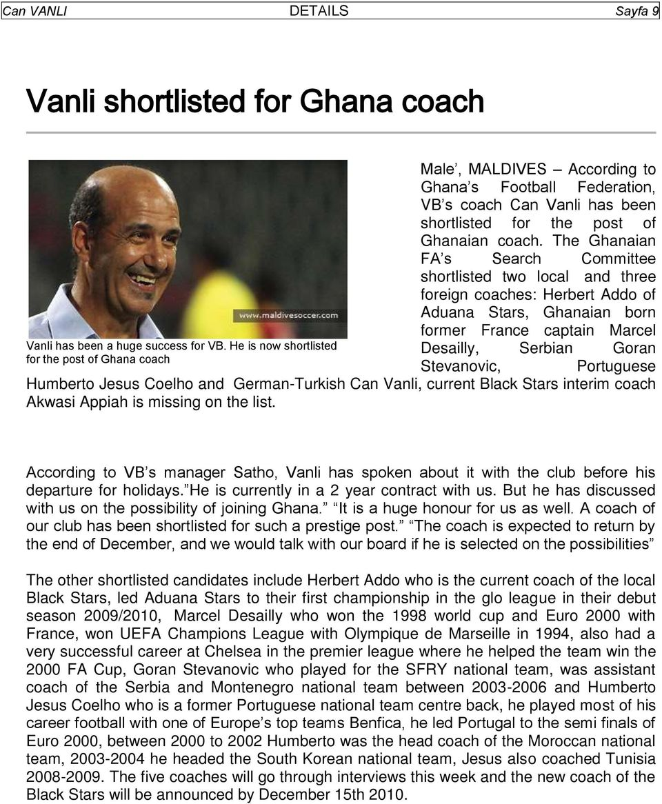 The Ghanaian FA s Search Committee shortlisted two local and three foreign coaches: Herbert Addo of Aduana Stars, Ghanaian born former France captain Marcel Desailly, Serbian Goran Stevanovic,