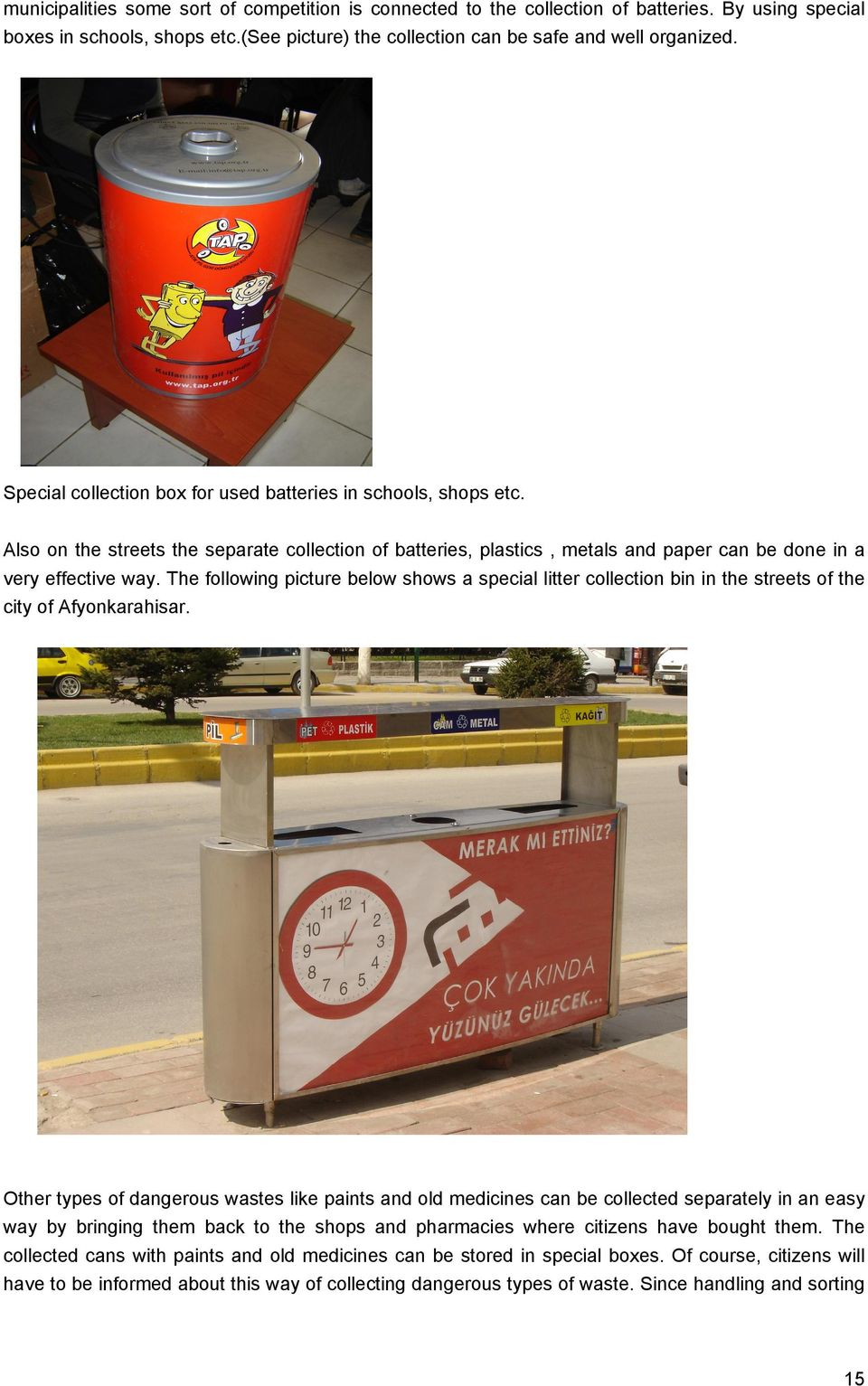 The following picture below shows a special litter collection bin in the streets of the city of Afyonkarahisar.