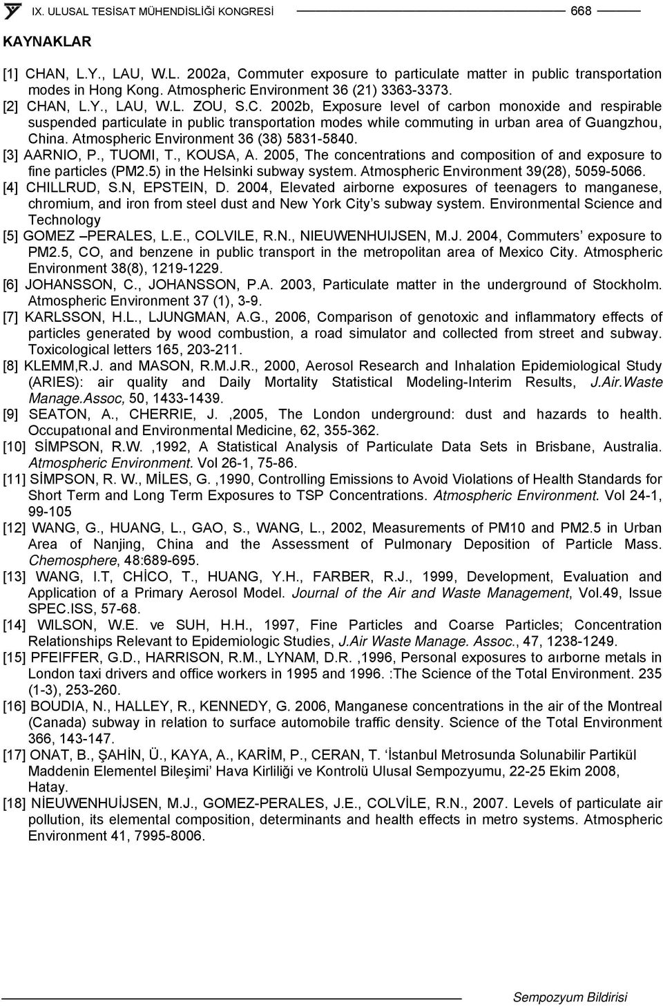Atmospheric Environment 36 (38) 5831-5840. [3] AARNIO, P., TUOMI, T., KOUSA, A. 2005, The concentrations and composition of and exposure to fine particles (PM2.5) in the Helsinki subway system.