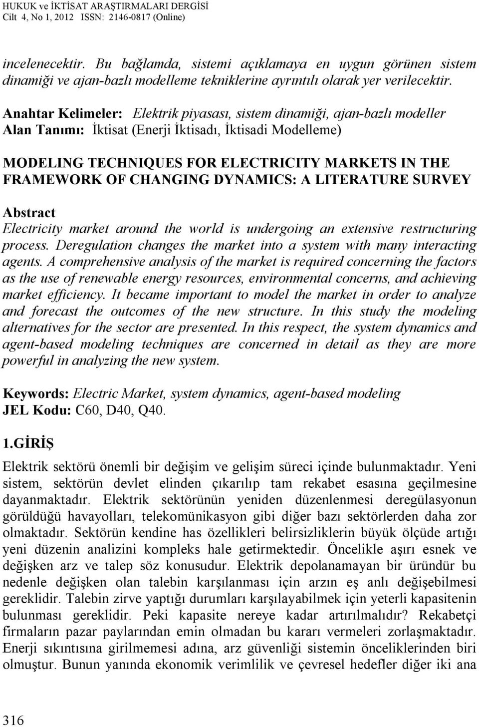 CHANGING DYNAMICS: A LITERATURE SURVEY Abstract Electricity market around the world is undergoing an extensive restructuring process.