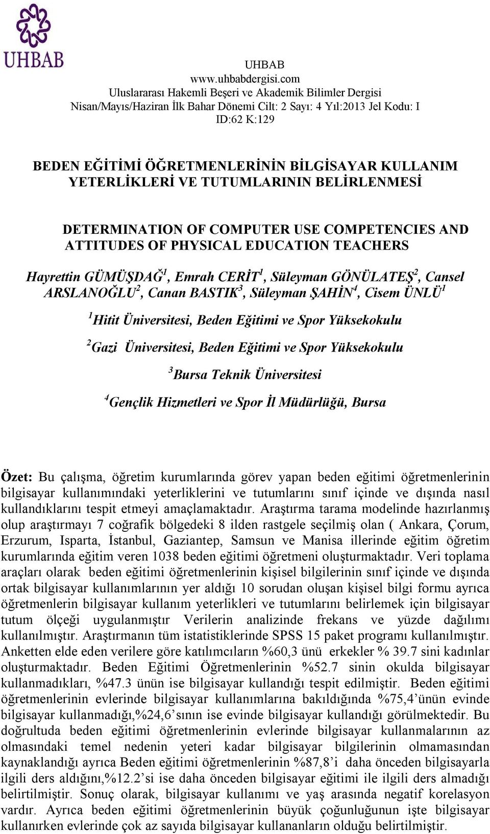 YETERLİKLERİ VE TUTUMLARININ BELİRLENMESİ DETERMINATION OF COMPUTER USE COMPETENCIES AND ATTITUDES OF PHYSICAL EDUCATION TEACHERS Hayrettin GÜMÜŞDAĞ 1, Emrah CERİT 1, Süleyman GÖNÜLATEŞ 2, Cansel