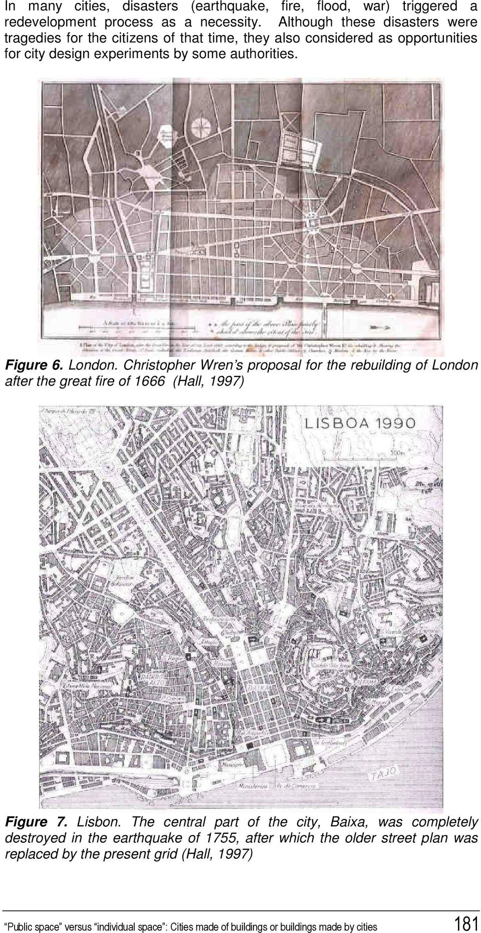 Figure 6. London. Christopher Wren s proposal for the rebuilding of London after the great fire of 1666 (Hall, 1997) Figure 7. Lisbon.
