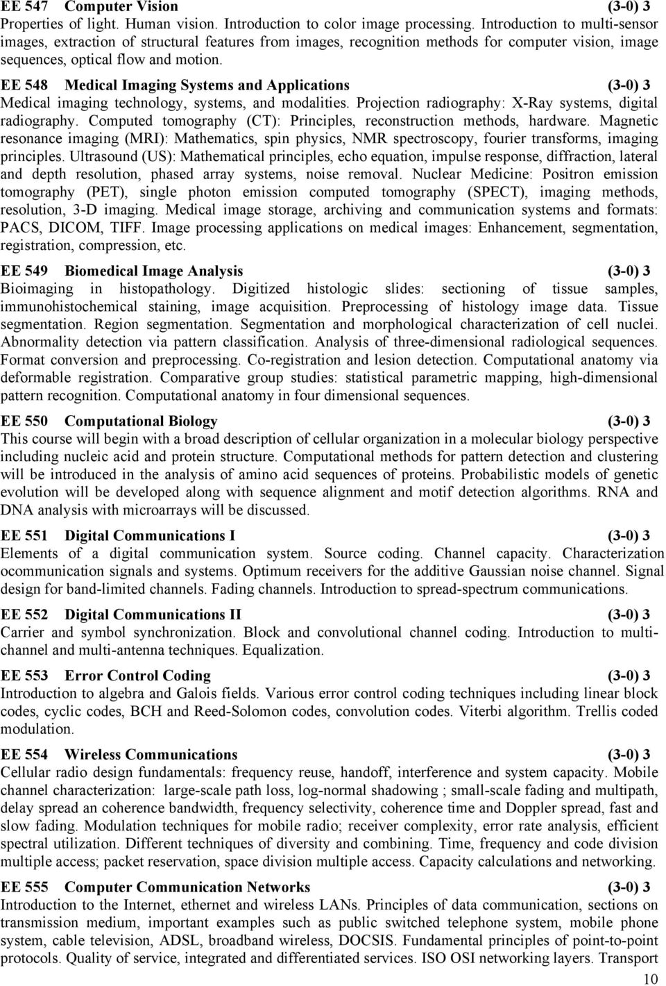 EE 548 Medical Imaging Systems and Applications (3-0) 3 Medical imaging technology, systems, and modalities. Projection radiography: X-Ray systems, digital radiography.