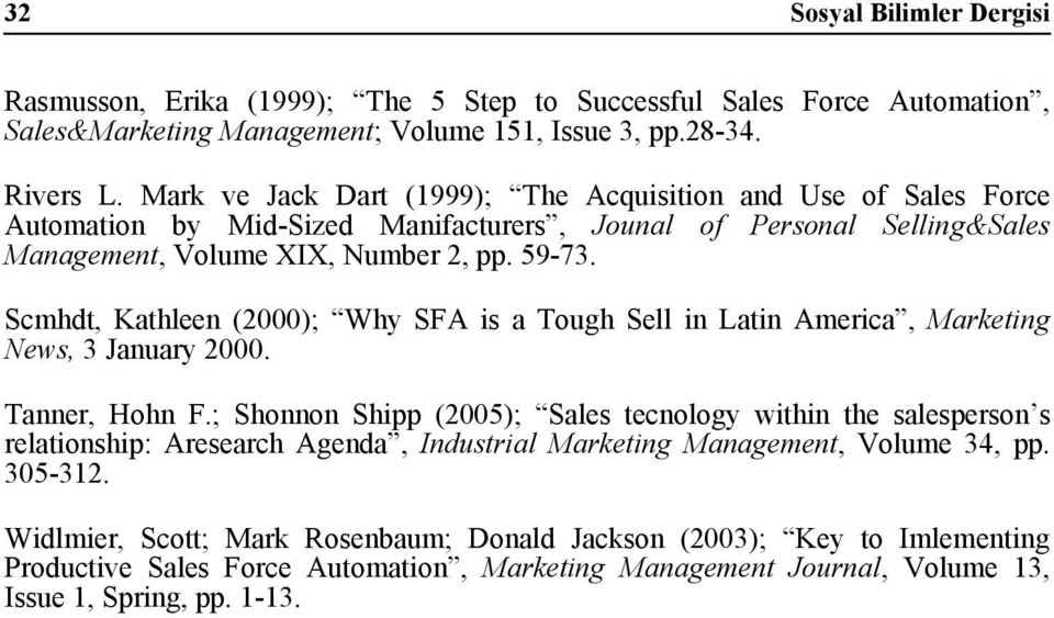 Scmhdt, Kathleen (2000); Why SFA is a Tough Sell in Latin America, Marketing News, 3 January 2000. Tanner, Hohn F.