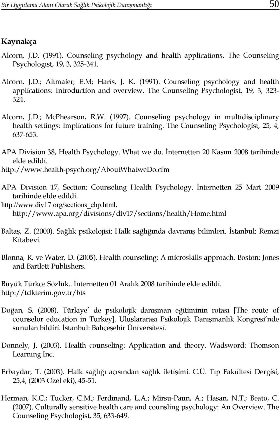 Counseling psychology in multidisciplinary health settings: Implications for future training. The Counseling Psychologist, 25, 4, 637-653. APA Division 38, Health Psychology. What we do.