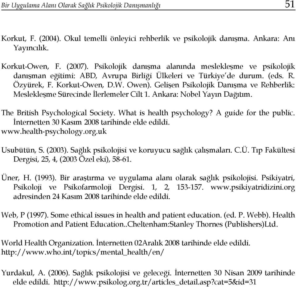 Gelişen Psikolojik Danışma ve Rehberlik: Meslekleşme Sürecinde İlerlemeler Cilt 1. Ankara: Nobel Yayın Dağıtım. The British Psychological Society. What is health psychology? A guide for the public.