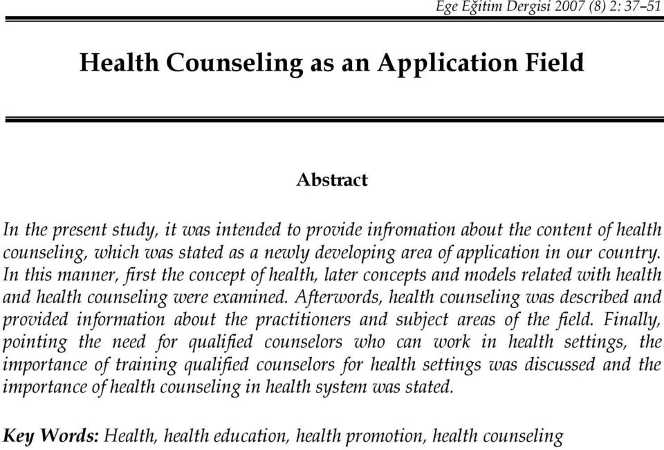 In this manner, first the concept of health, later concepts and models related with health and health counseling were examined.