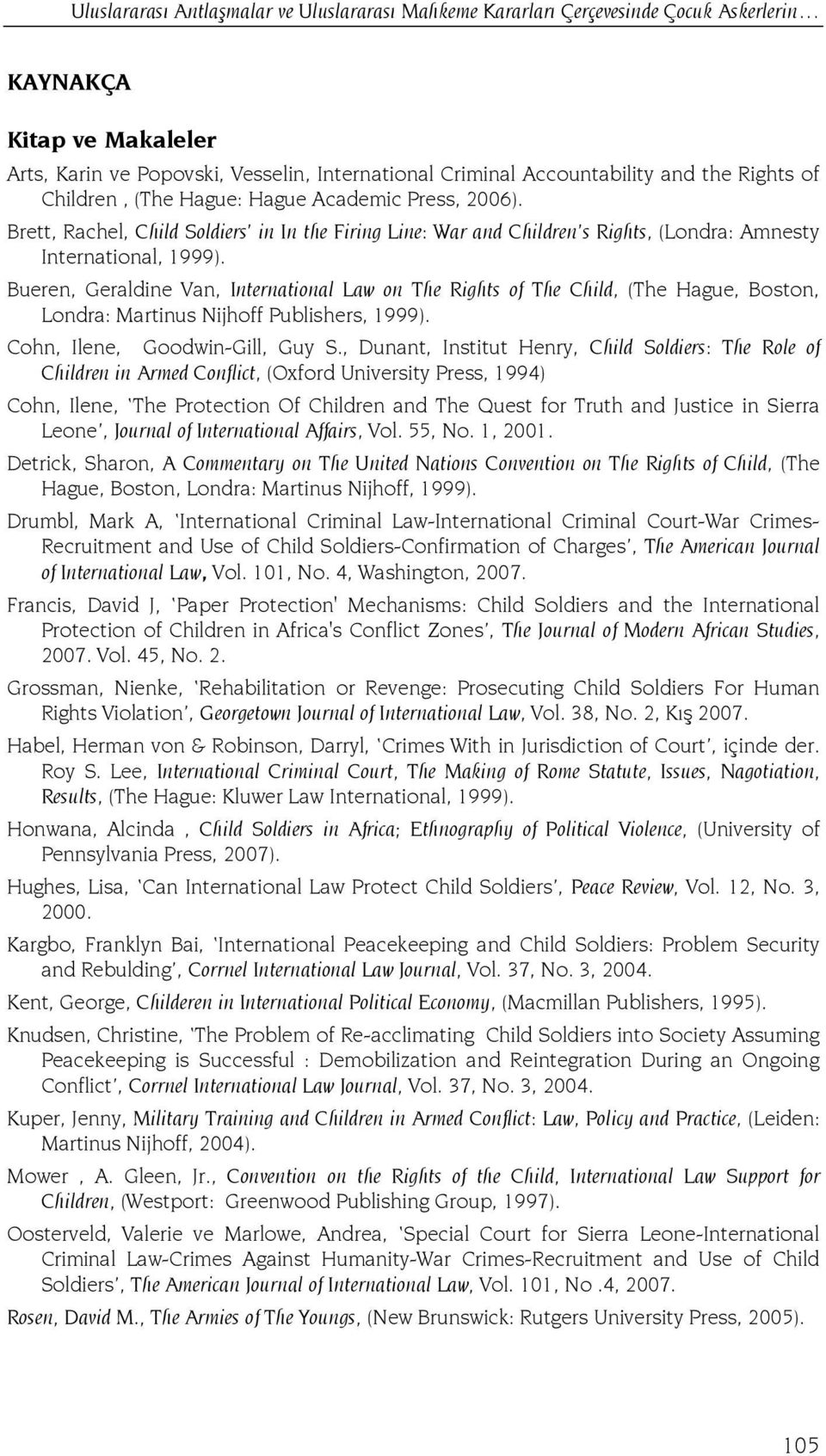 Bueren, Geraldine Van, International Law on The Rights of The Child, (The Hague, Boston, Londra: Martinus Nijhoff Publishers, 1999). Cohn, Ilene, Goodwin-Gill, Guy S.