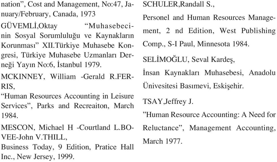 FER- RIS, Human Resources Accounting in Leisure Services, Parks and Recreaiton, March 1984. MESCON, Michael H -Courtland L.BO- VEE-John V.THILL, Business Today, 9 Edition, Pratice Hall Inc.