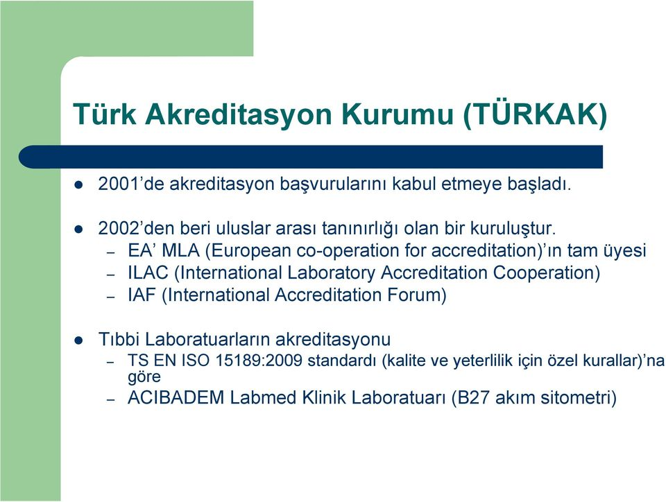 EA MLA (European co-operation for accreditation) ın tam üyesi ILAC (International Laboratory Accreditation Cooperation)