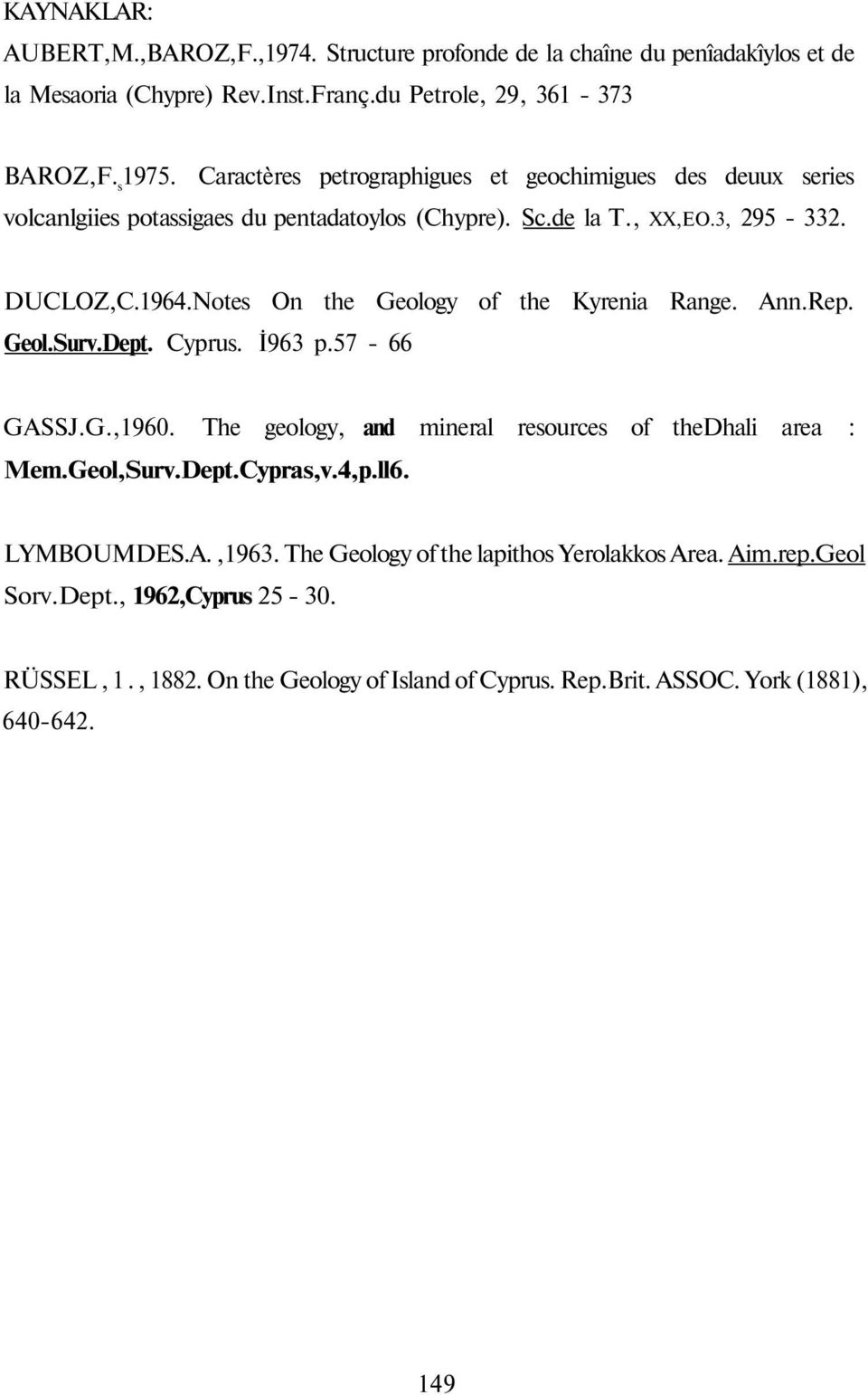 Notes On the Geology of the Kyrenia Range. Ann.Rep. Geol.Surv.Dept. Cyprus. İ963 p.57-66 GASSJ.G.,1960. The geology, and mineral resources of thedhali area : Mem.Geol,Surv.Dept.Cypras,v.