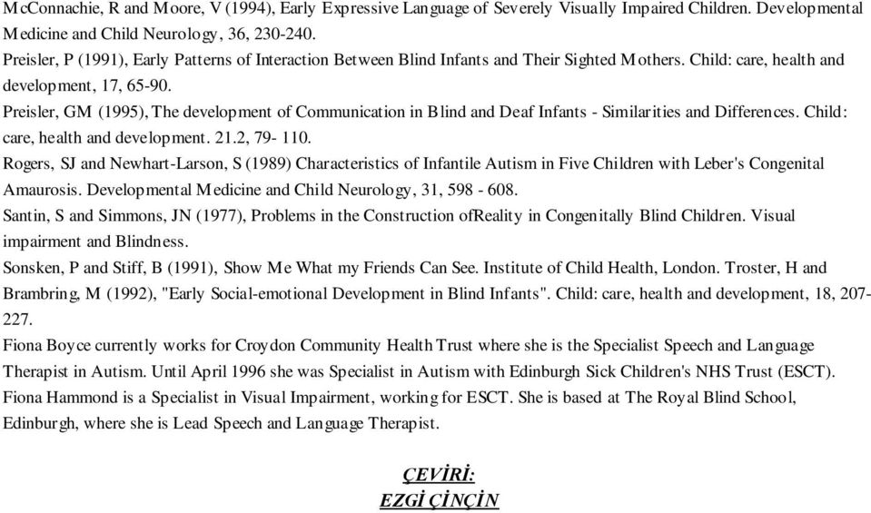 Preisler, GM (1995), The development of Communication in Blind and Deaf Infants - Similarities and Differences. Child: care, health and development. 21.2, 79-110.