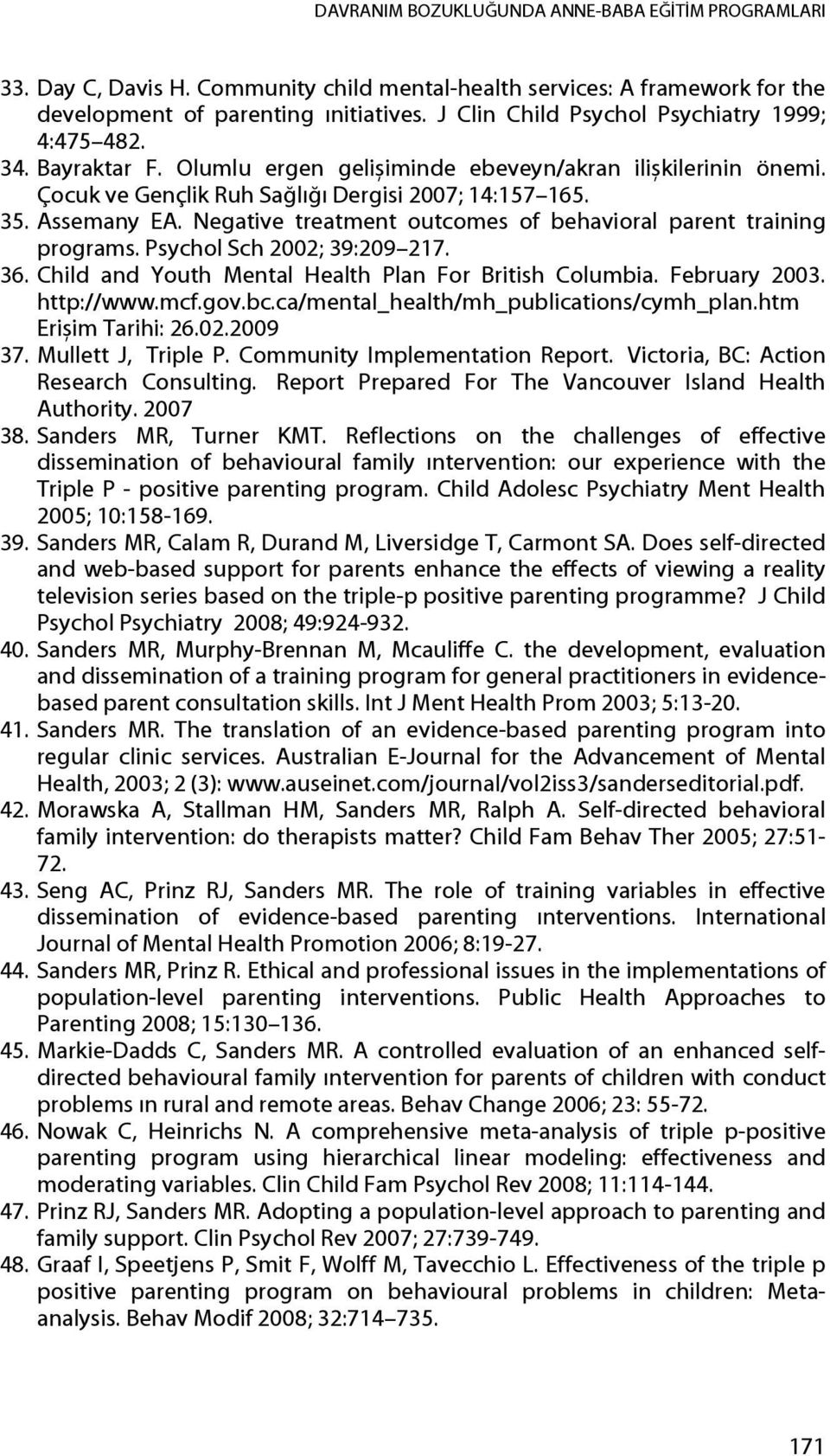 Negative treatment outcomes of behavioral parent training programs. Psychol Sch 2002; 39:209 217. 36. Child and Youth Mental Health Plan For British Columbia. February 2003. http://www.mcf.gov.bc.