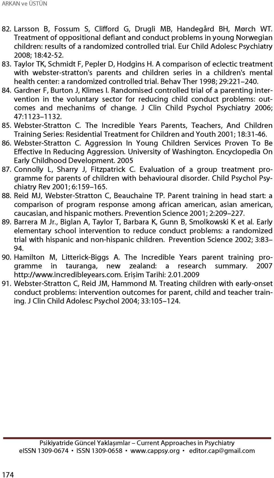 Taylor TK, Schmidt F, Pepler D, Hodgins H. A comparison of eclectic treatment with webster-stratton's parents and children series in a children's mental health center: a randomized controlled trial.