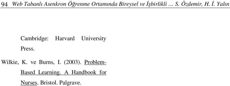 . Yalın Cambridge: Harvard University Press. Wilkie, K.