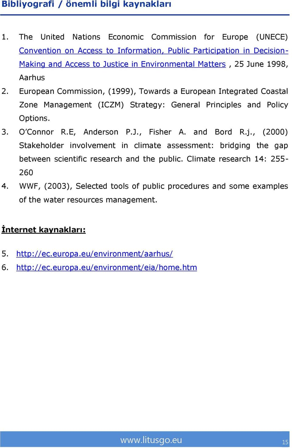 Aarhus 2. European Commission, (1999), Towards a European Integrated Coastal Zone Management (ICZM) Strategy: General Principles and Policy Options. 3. O Connor R.E, Anderson P.J., Fisher A.