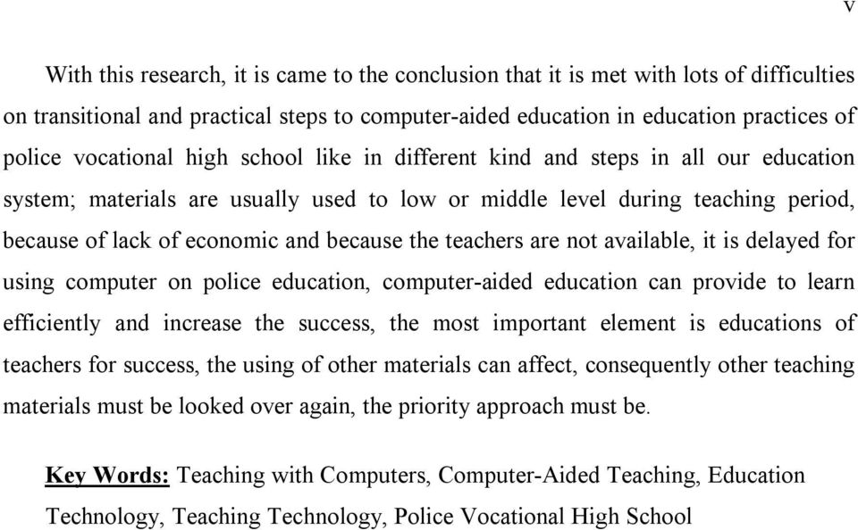 teachers are not available, it is delayed for using computer on police education, computer-aided education can provide to learn efficiently and increase the success, the most important element is