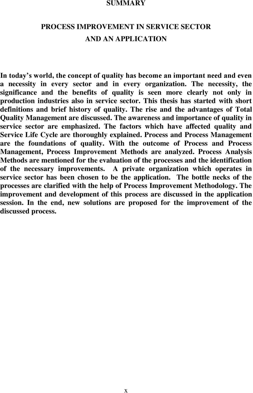 This thesis has started with short definitions and brief history of quality. The rise and the advantages of Total Quality Management are discussed.