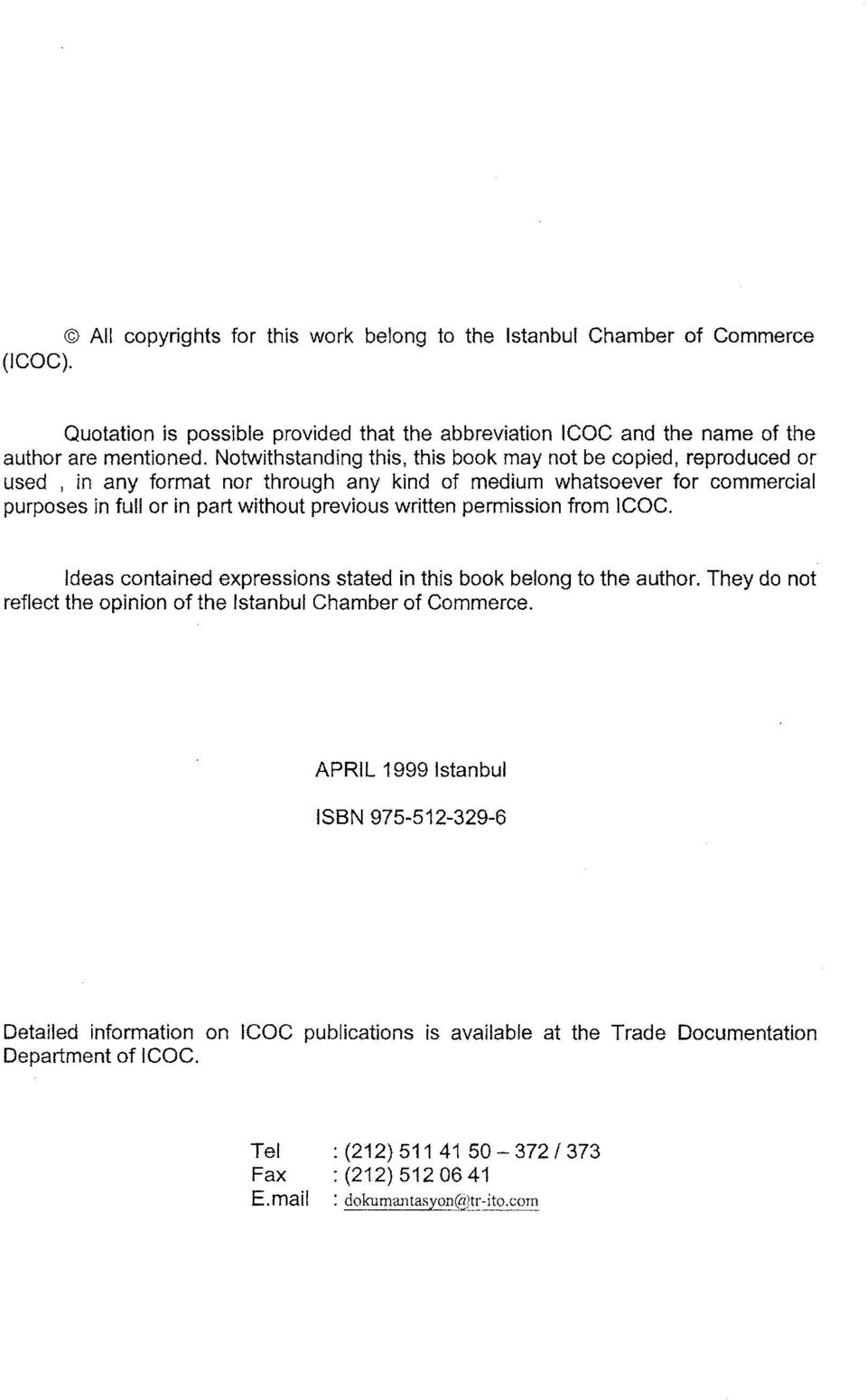 written permission from ICOC. ldeas contained expressions stated in this book belong to the author. They do not reflect the opinion of the Istanbul Chamber of Commerce.