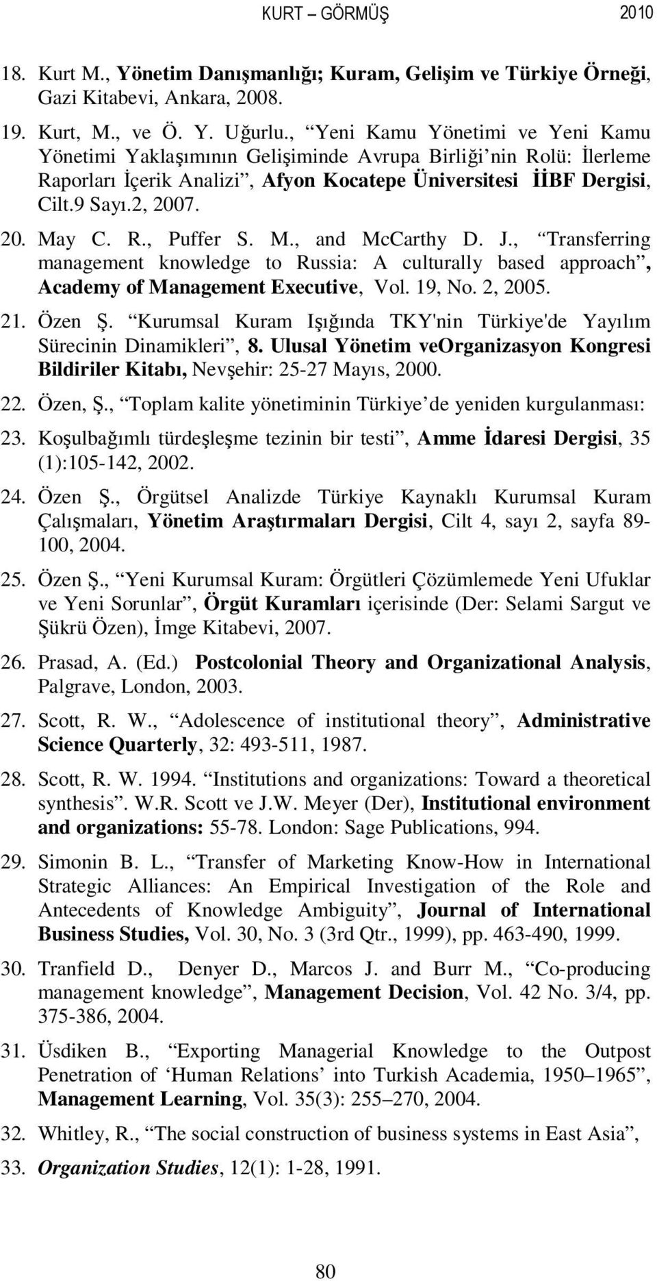 R., Puffer S. M., and McCarthy D. J., Transferring management knowledge to Russia: A culturally based approach, Academy of Management Executive, Vol. 19, No. 2, 2005. 21. Özen Ş.