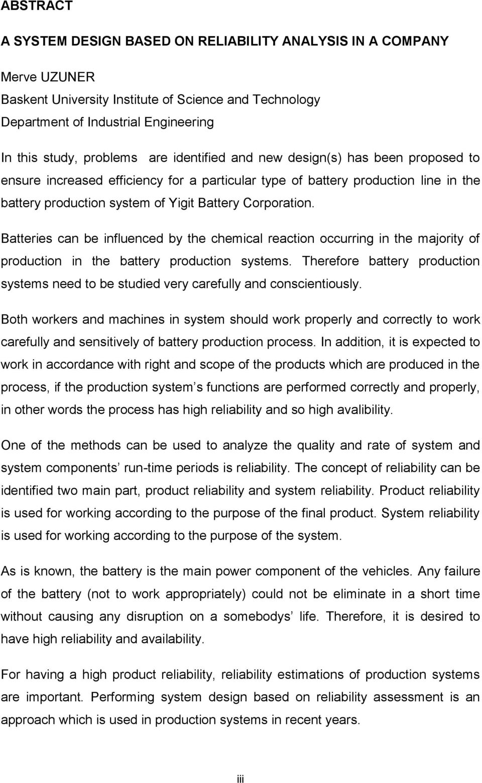 Batteries can be influenced by the chemical reaction occurring in the majority of production in the battery production systems.