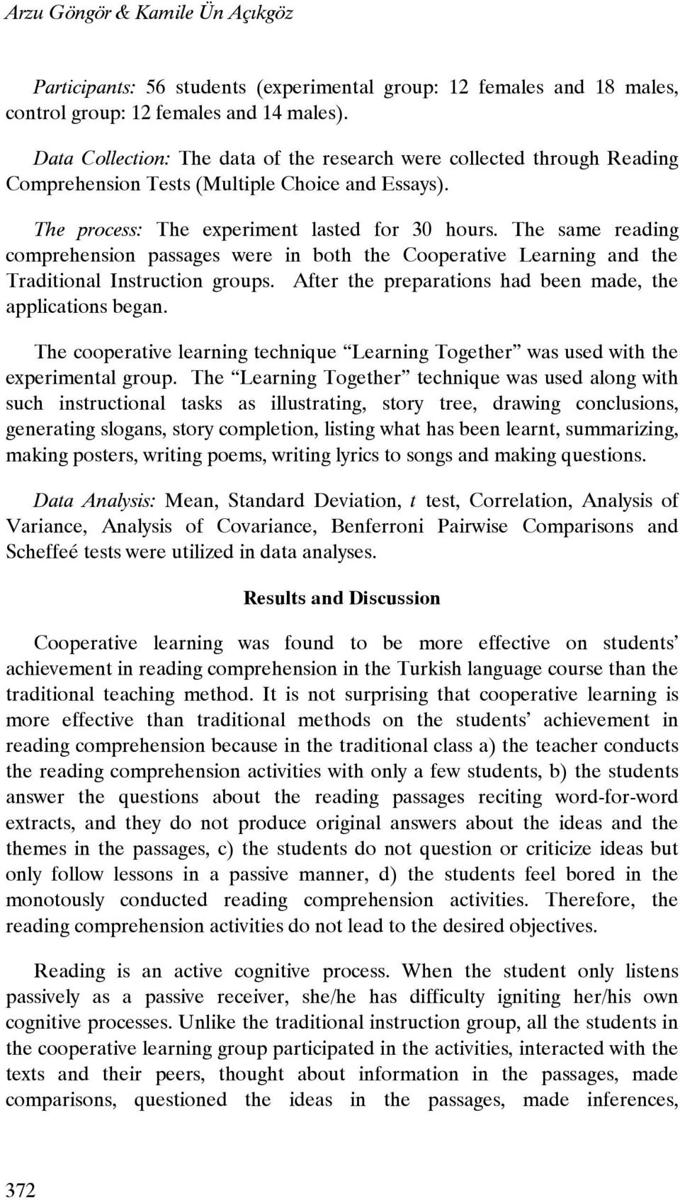 The same reading comprehension passages were in both the Cooperative Learning and the Traditional Instruction groups. After the preparations had been made, the applications began.