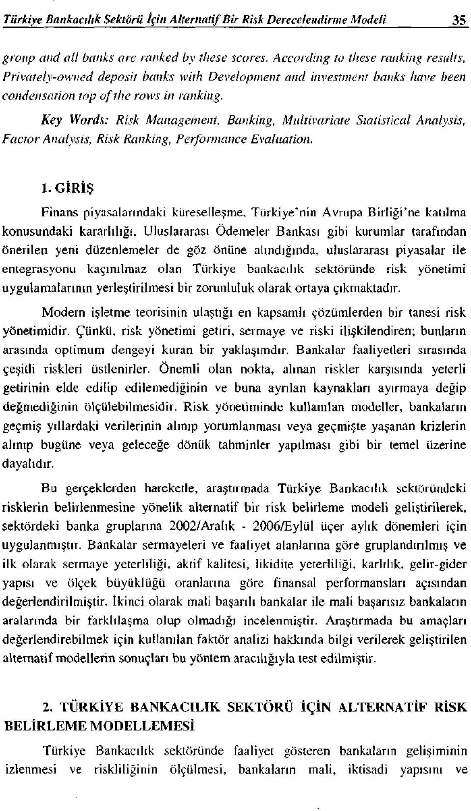 Factor Analysis, Risk Rmıking, Banki11g, Multh ariate Statisticaf Analysis, Peiformmıce Evaluation ı. GİRİŞ Finans piyasalarındaki küreselleşme.