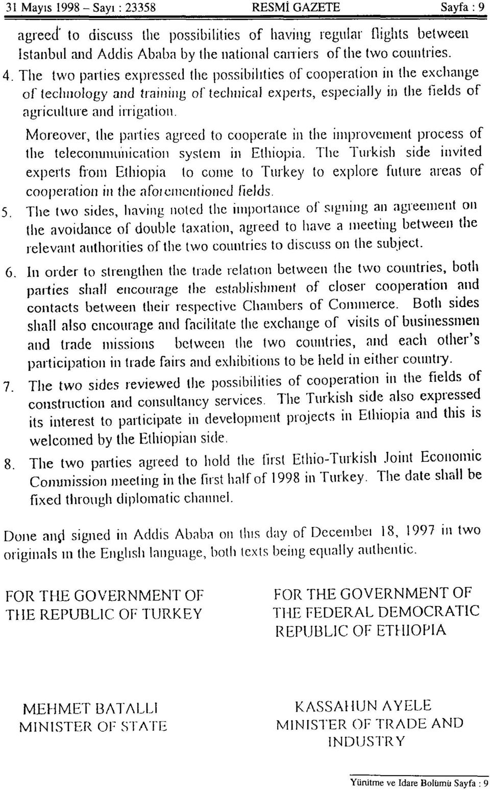 Moreover, the parties agreed to cooperate in the improvement process of the telecommunication system in Ethiopia.