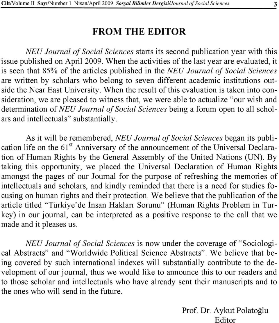 When the activities of the last year are evaluated, it is seen that 85% of the articles published in the NEU Journal of Social Sciences are written by scholars who belong to seven different academic