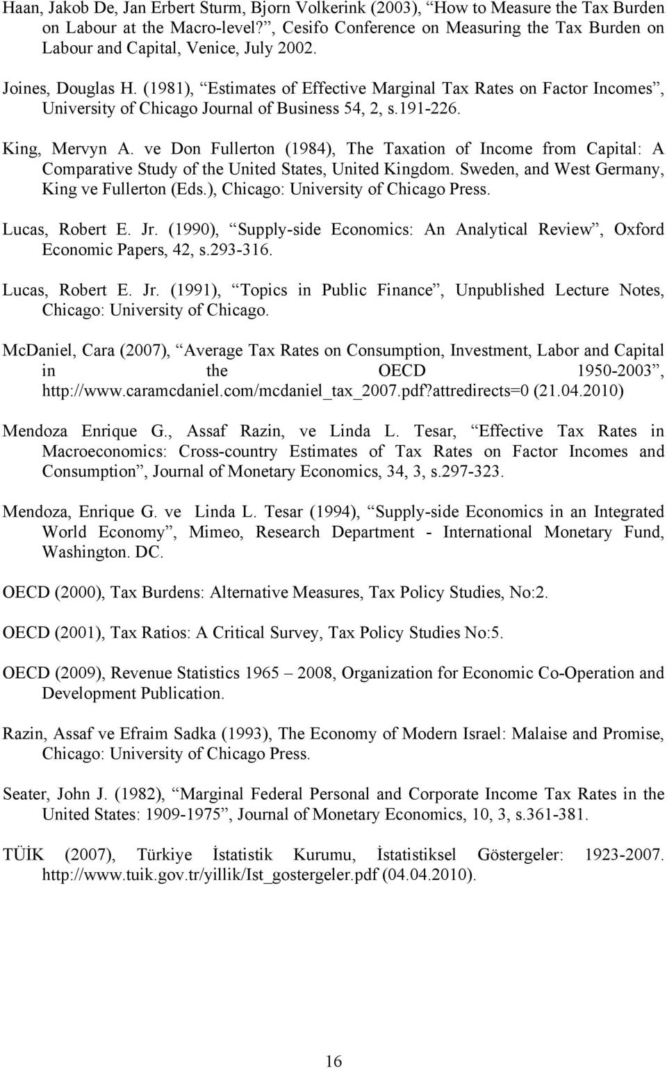 (1981), Estimates of Effective Marginal Tax Rates on Factor Incomes, University of Chicago Journal of Business 54, 2, s.191-226. King, Mervyn A.
