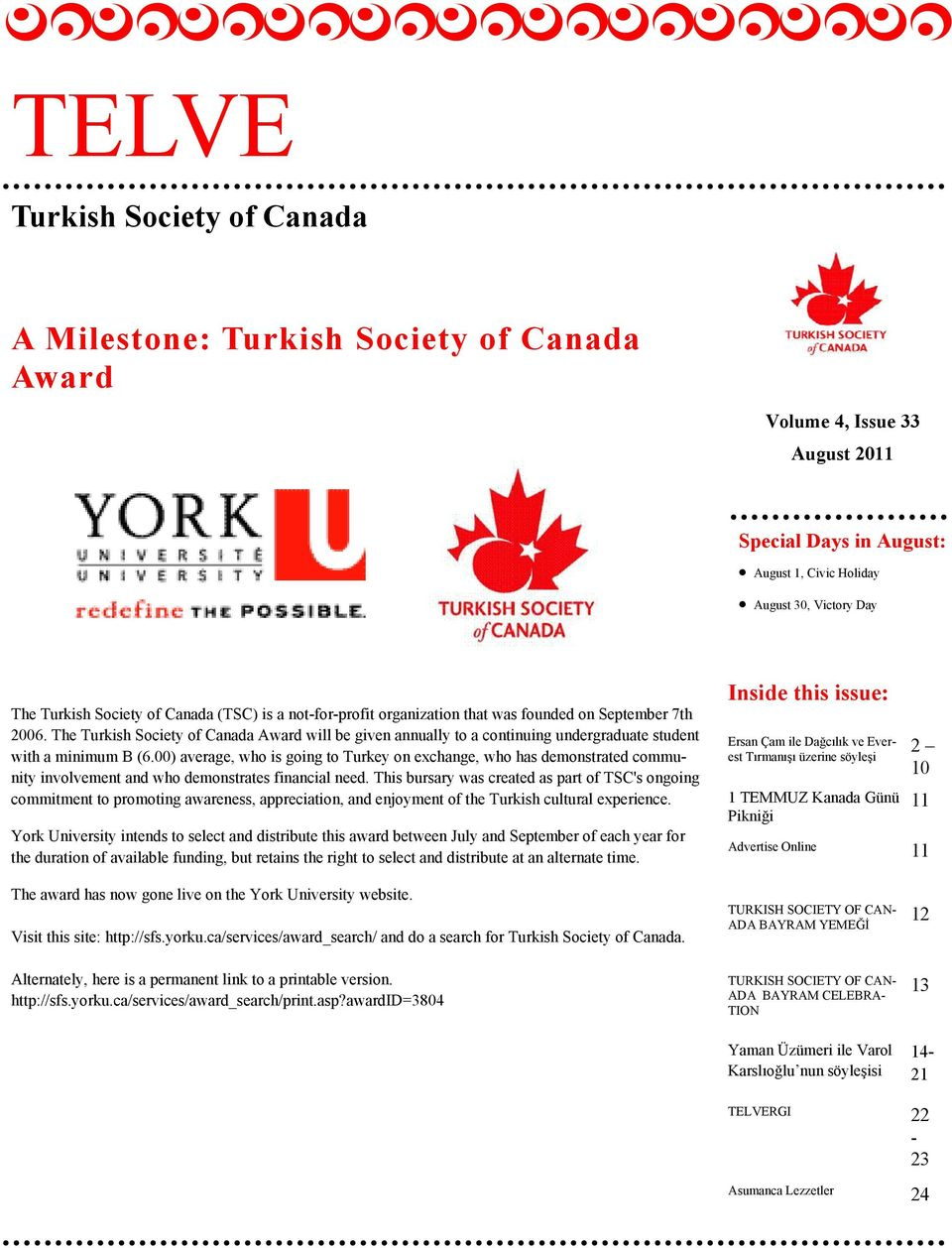 The Turkish Society of Canada Award will be given annually to a continuing undergraduate student with a minimum B (6.