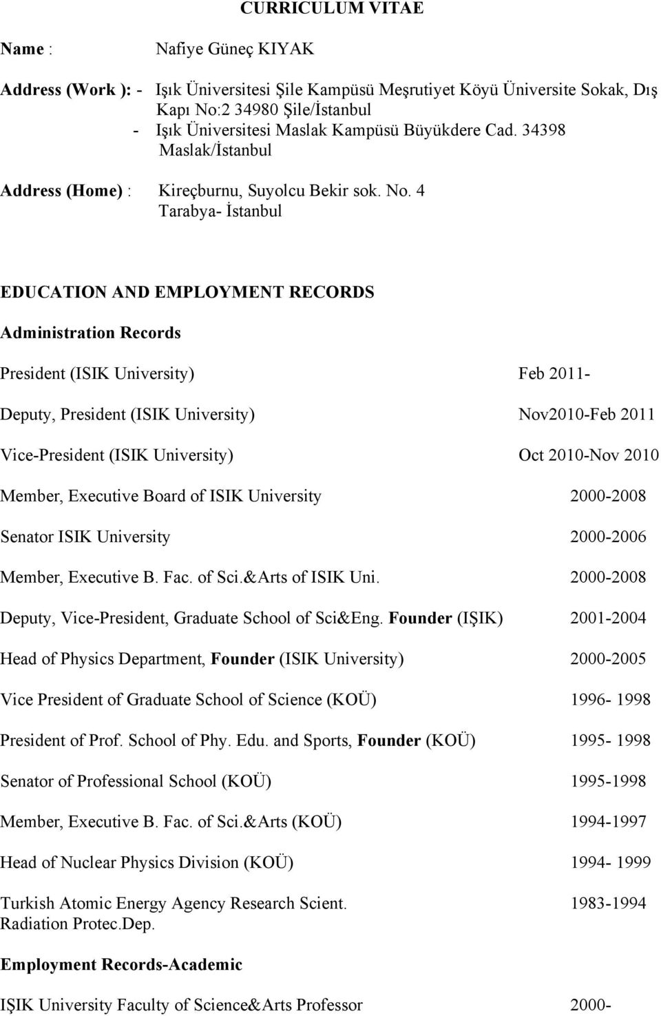 4 Tarabya- İstanbul EDUCATION AND EMPLOYMENT RECORDS Administration Records President (ISIK University) Feb 2011- Deputy, President (ISIK University) Nov2010-Feb 2011 Vice-President (ISIK University)