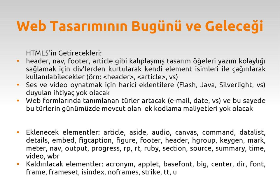 bu sayede bu türlerin günümüzde mevcut olan ek kodlama maliyetleri yok olacak Eklenecek elementler: article, aside, audio, canvas, command, datalist, details, embed, figcaption, figure, footer,