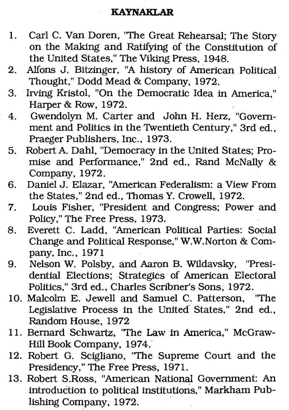 "Herz, ""Govemment and Politics in the Twentieth Century,"" 3rd ed., Praeger Publishers, Ine., 1973. 5. Robert A. Dahl, ""Democracy in the United States; Promise and Performance,"" 2nd ed."