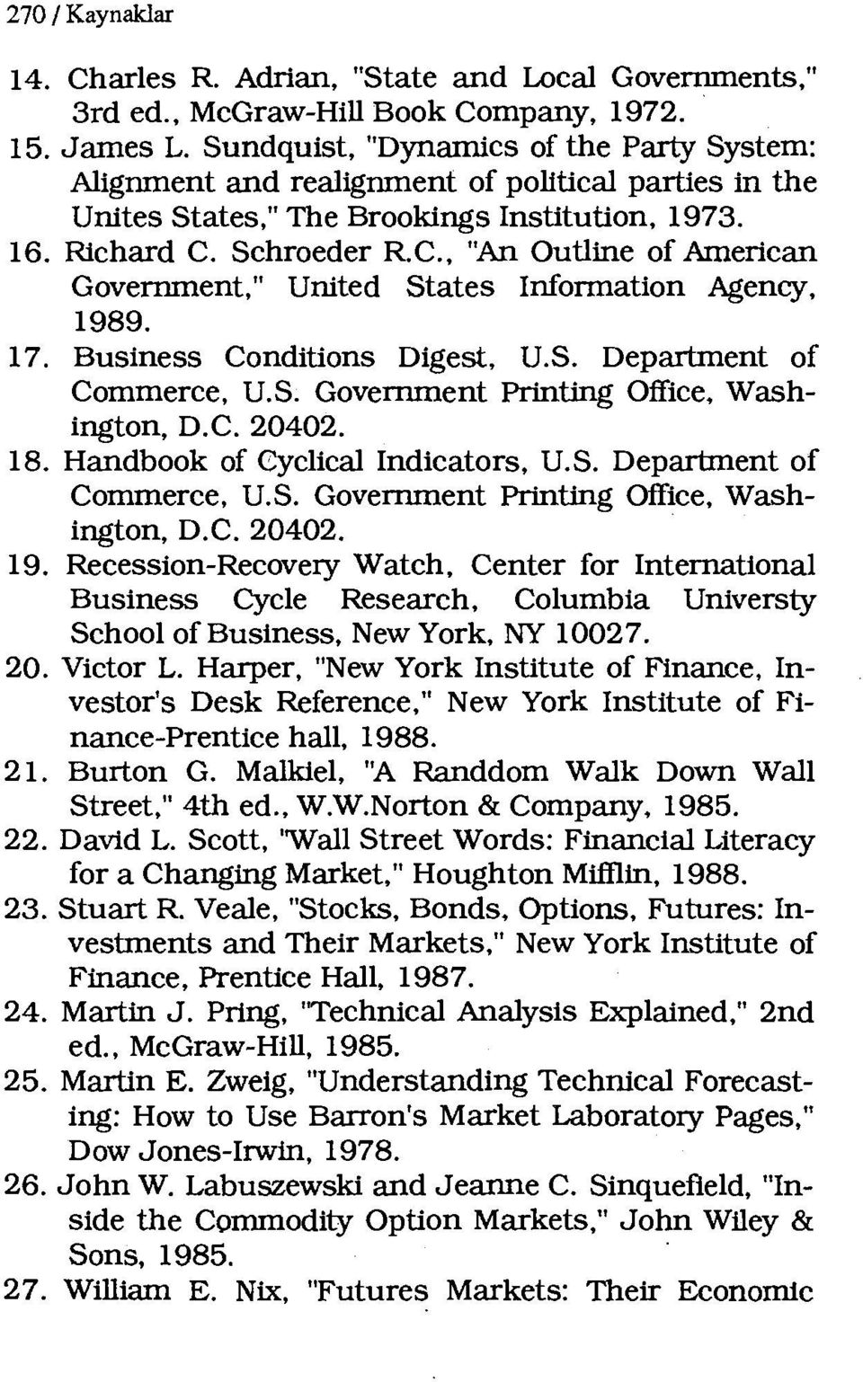 "Selıraeder R.C., ""An Outline of American Government,"" United States Information Agency, 1989. ı 7. Business Conditions Digest, U.S. Department of Commerce, U.S. Government Printing Office, Washington, D."