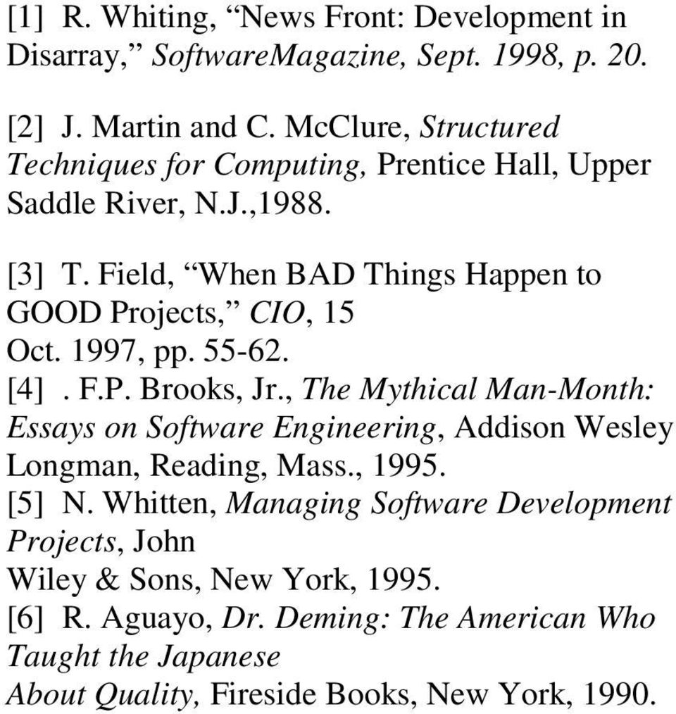 Field, When BAD Things Happen to GOOD Projects, CIO, 15 Oct. 1997, pp. 55-62. [4]. F.P. Brooks, Jr.
