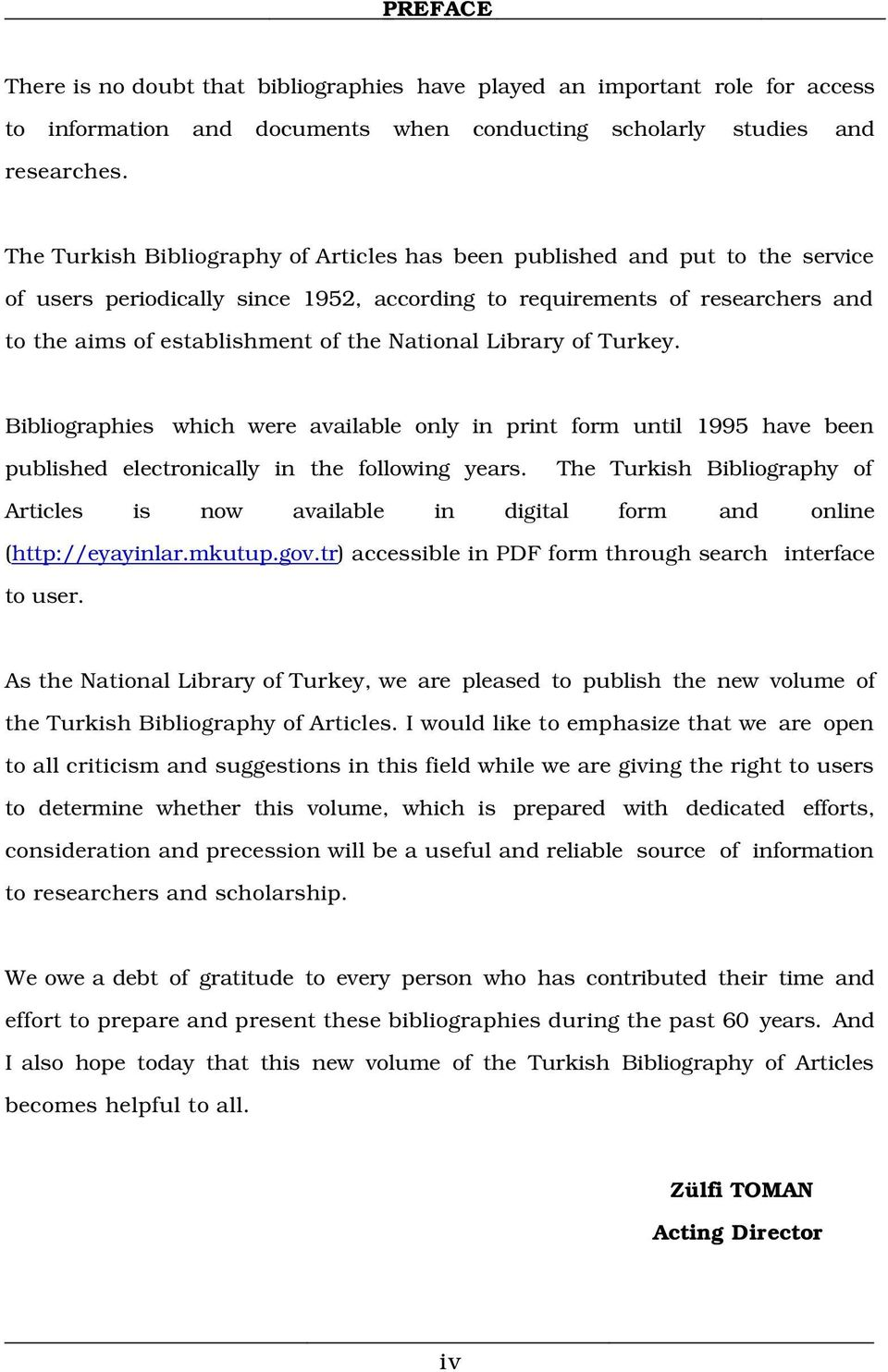 National Library of Turkey. Bibliographies which were available only in print form until 1995 have been published electronically in the following years.