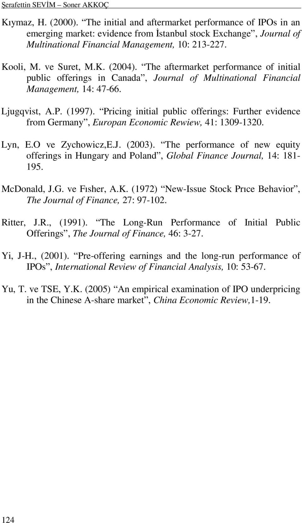 The aftermarket performance of initial public offerings in Canada, Journal of Multinational Financial Management, 14: 47-66. Ljugqvist, A.P. (1997).