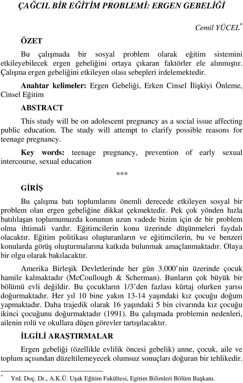 Anahtar kelimeler: Ergen Gebeliği, Erken Cinsel İlişkiyi Önleme, Cinsel Eğitim ABSTRACT This study will be on adolescent pregnancy as a social issue affecting public education.