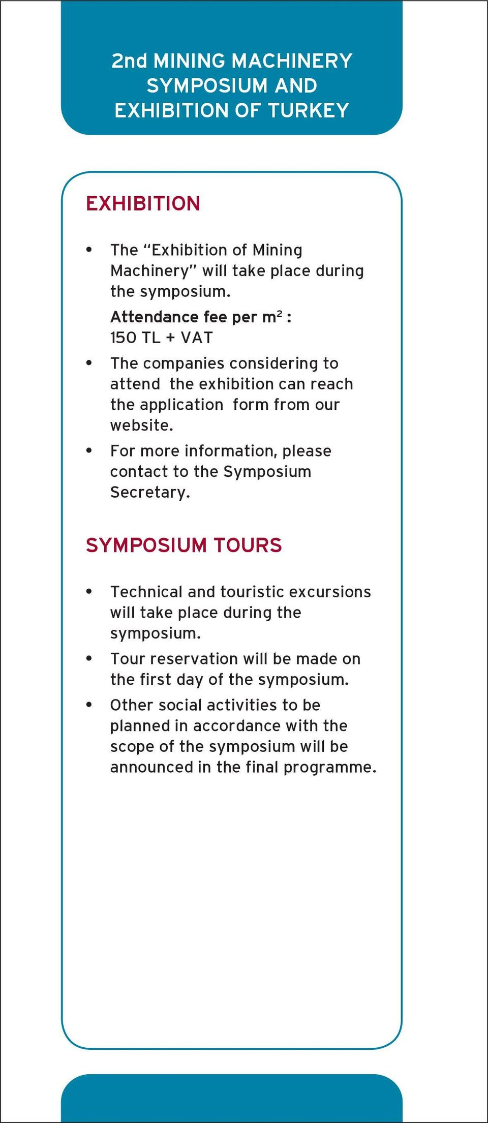 For more information, please contact to the Symposium Secretary. SYMPOSIUM TOURS Technical and touristic excursions will take place during the symposium.