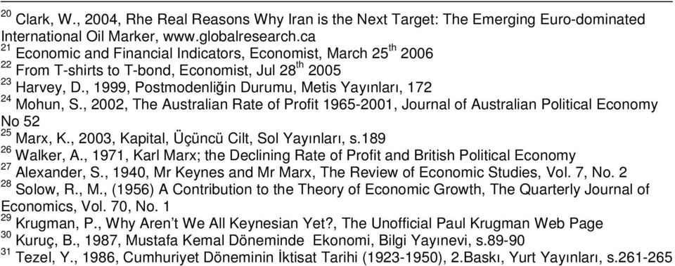 , 2002, The Australian Rate of Profit 1965-2001, Journal of Australian Political Economy No 52 25 Marx, K., 2003, Kapital, Üçüncü Cilt, Sol Yayınları, s.189 26 Walker, A.