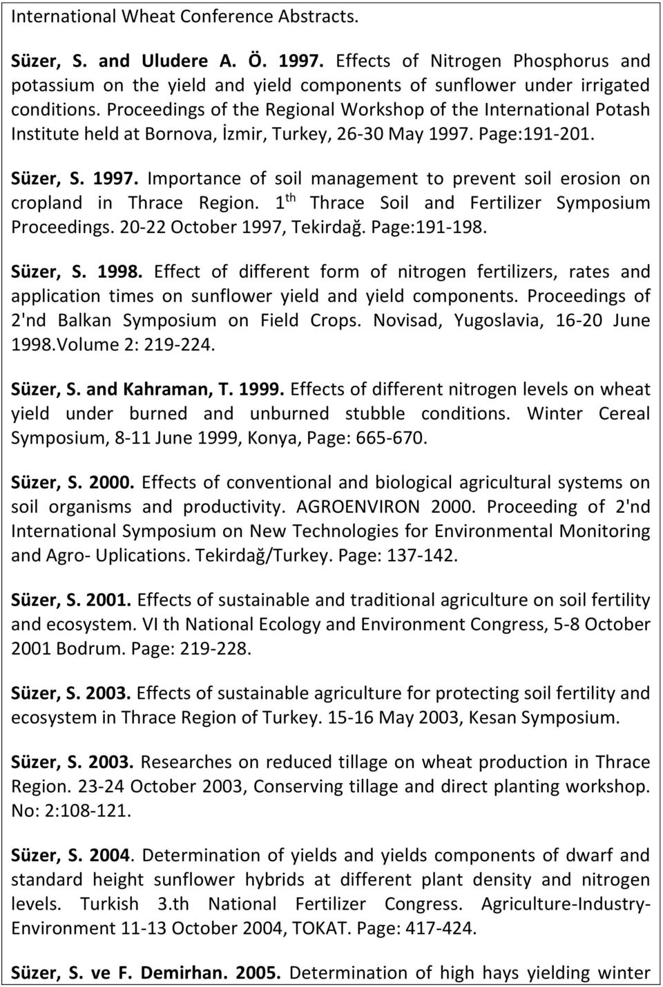 Page:191-201. Süzer, S. 1997. Importance of soil management to prevent soil erosion on cropland in Thrace Region. 1 th Thrace Soil and Fertilizer Symposium Proceedings. 20-22 October 1997, Tekirdağ.