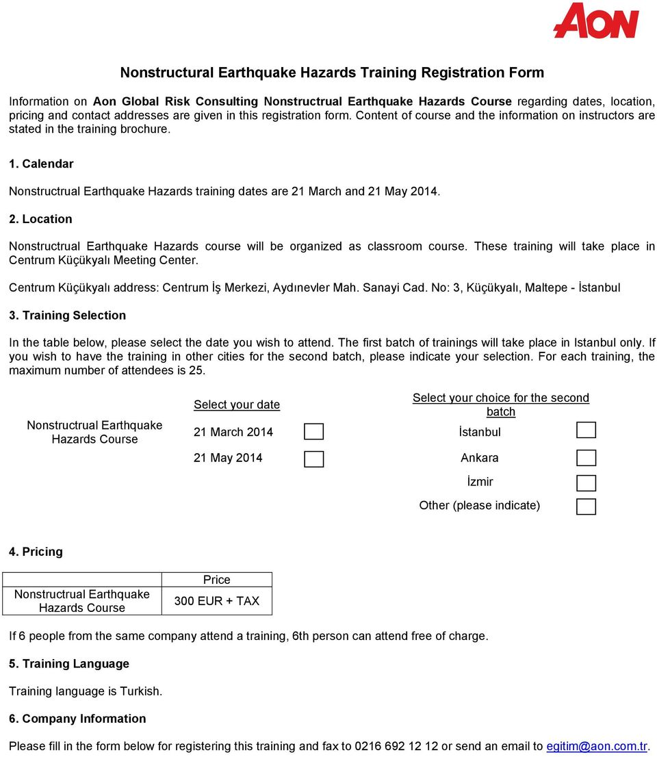 Calendar Nonstructrual Earthquake Hazards training dates are 21 March and 21 May 2014. 2. Location Nonstructrual Earthquake Hazards course will be organized as classroom course.